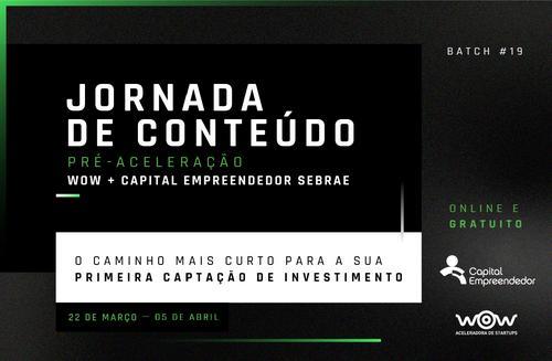 Jornada de Conteúdo Pré-Aceleração WOW + Capital Empreendedor SEBRAE